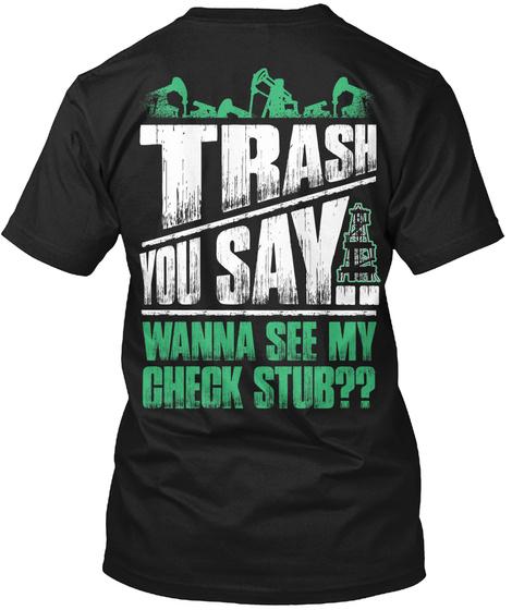 Trash You Say Wanna See My Check Stub?? Black T-Shirt Back