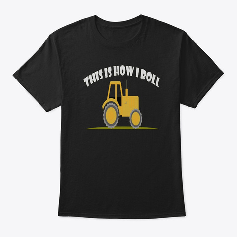 This Is How I Roll Tractor Black T-Shirt Front