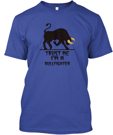 Trust Me I'm A Bullfighter Deep Royal T-Shirt Front