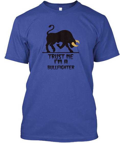 Trust Me I'm A Bullfighter Deep Royal T-Shirt Front