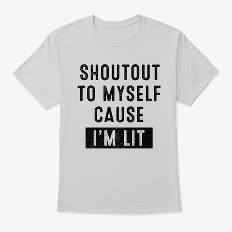 Shout Out To Myself Cause I/'m Lit T-Shirt