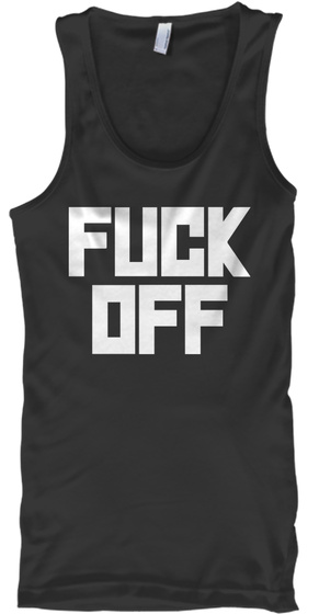 Fuck Off Black Tank Top Front