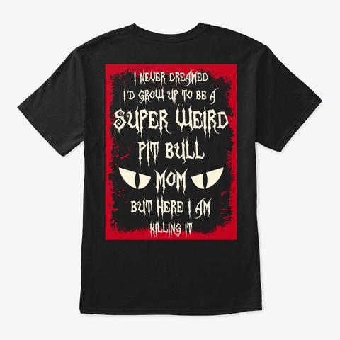 Super Weird Pit Bull Mom Shirt Black T-Shirt Back