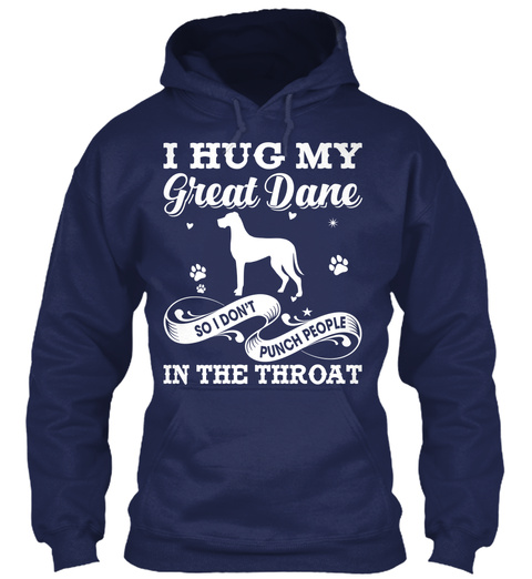 I Hug My Great Dane So I Don't Punch People In The Throat Navy T-Shirt Front