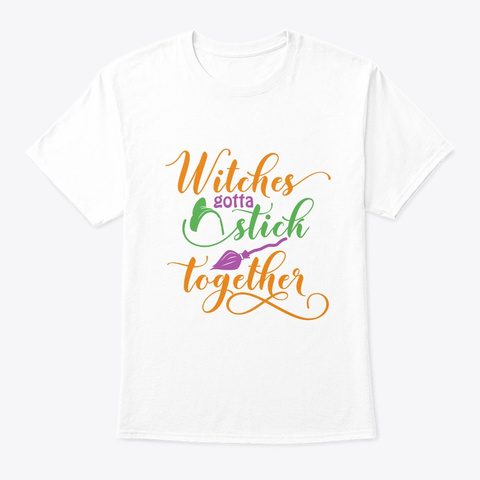 Witches Gotta Stick Together Halloween C White T-Shirt Front