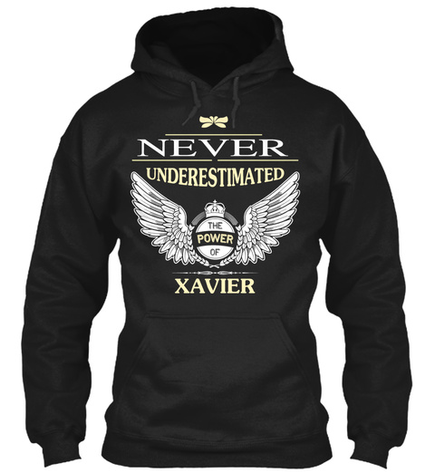 Never Underestimate The Power Of Xavier Black Sweatshirt Front