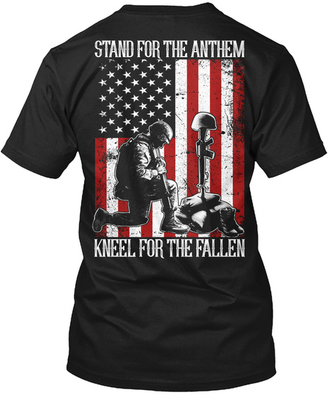 Stand For The Anthem Kneel For The Fallen Black T-Shirt Back