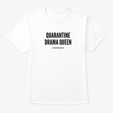 Quarantine Drama Queen 2 White T-Shirt Front