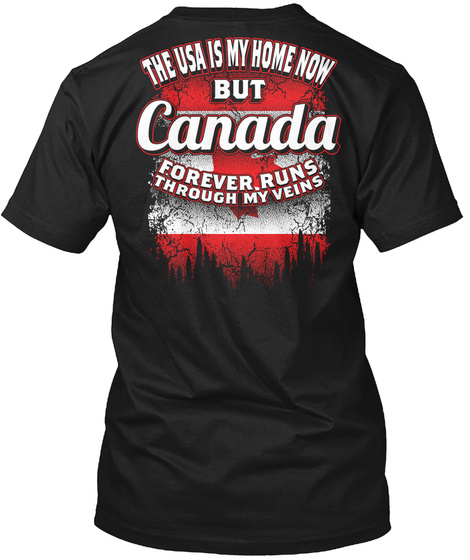 The Usa Is My Home Now But Canada Forever Runs Through My Veins Black T-Shirt Back