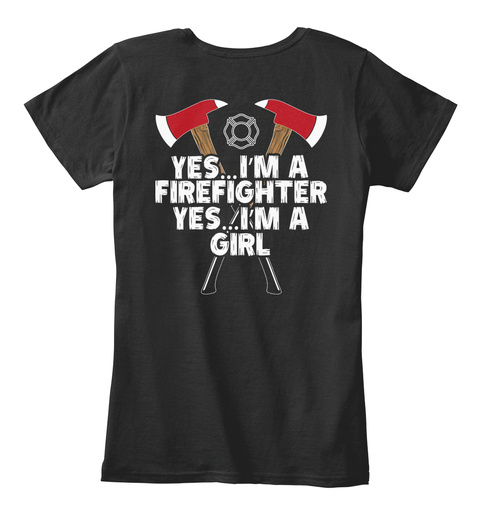 Yes... I'm A Firefighter Yes... I'm A Girl Black T-Shirt Back