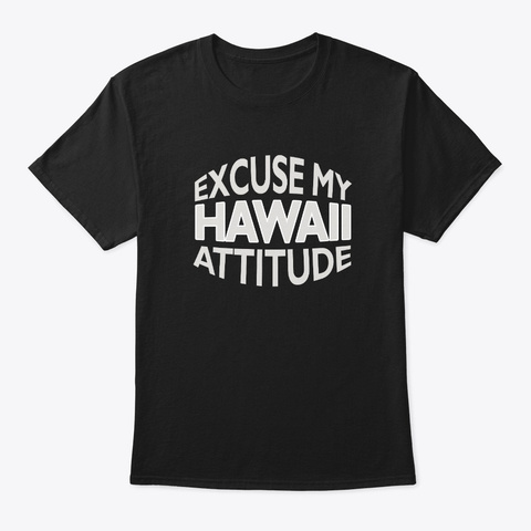 Excuse My Hawaii Attitude Funny State Black T-Shirt Front