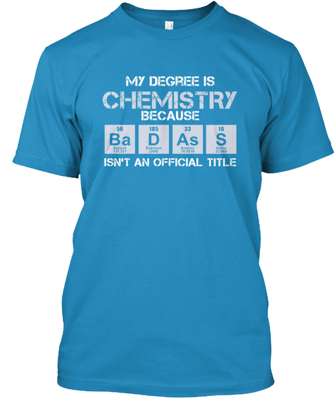 My Degree Is Chemistry Because Ba F As A Isn't An Official  Job Title Sapphire T-Shirt Front