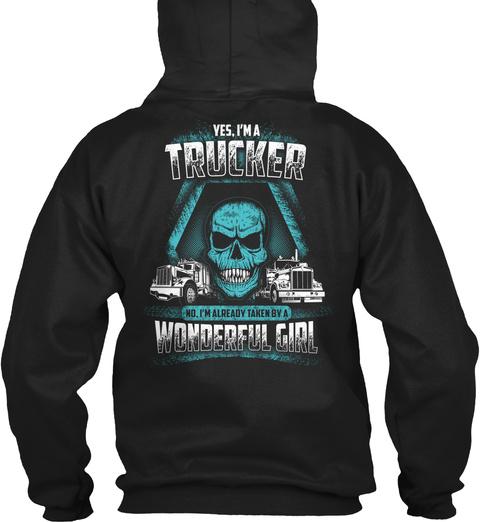 Yes, I'm A Trucker No, I'm Already Taken By A Wonderful Girl Black T-Shirt Back