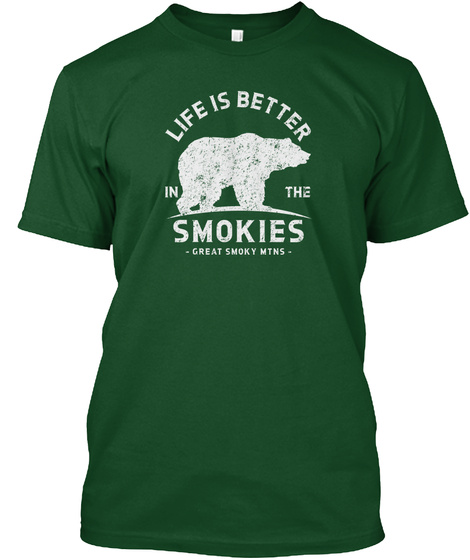Life Is Better In The Smokies Shirt Deep Forest T-Shirt Front