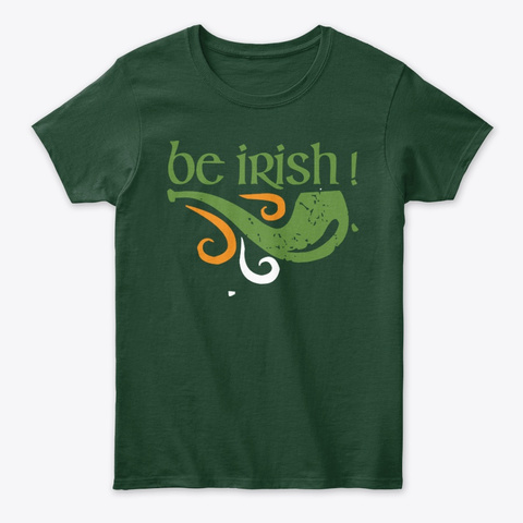 Irish Ancestry Be Irish Forest Green T-Shirt Front