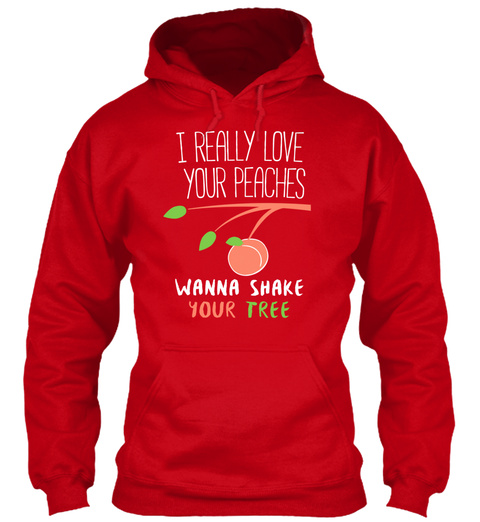 I Really Love Your Peaches Wanna Shake Your Tree Red Sweatshirt Front