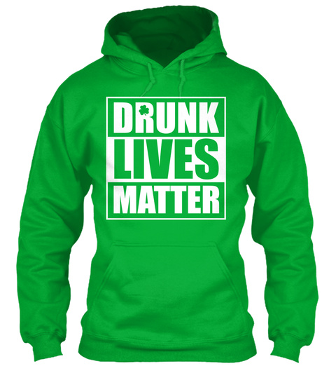 f053030f88 Drunk Lives Matter Kelly Green Sweatshirt Front. St Patricks Day Hoodie Funny  T Shirts Eu Kelly Green Sweatshirt Back