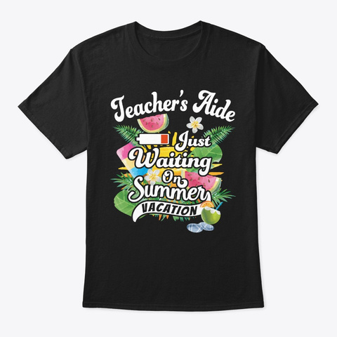 Teacher's Aide Waits On Summer Vacay Black T-Shirt Front