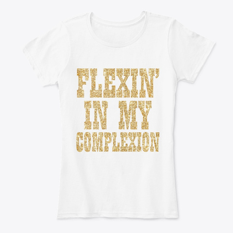 Flexin  In My Complexion Apparel White T-Shirt Front