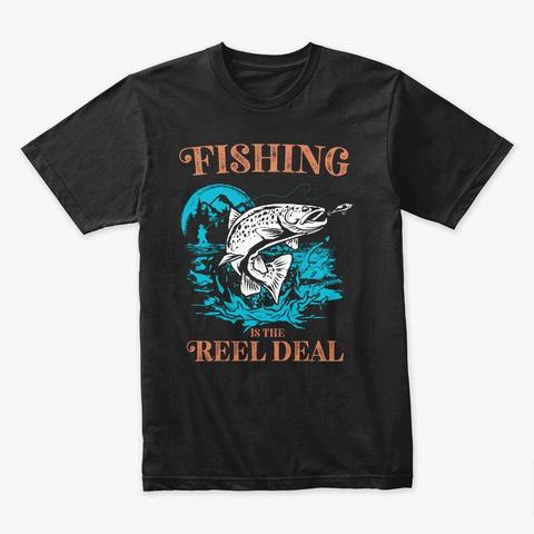 Fishing Is The Reel Deal Fishing T Shirt Black T-Shirt Front