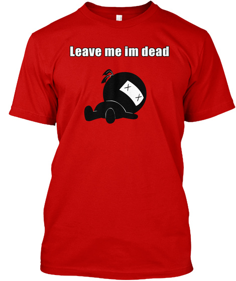 Leave Me Im Dead Classic Red T-Shirt Front