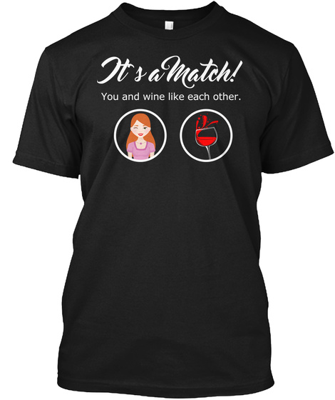 It's A Match! You And Wine Like Each Other. Black T-Shirt Front