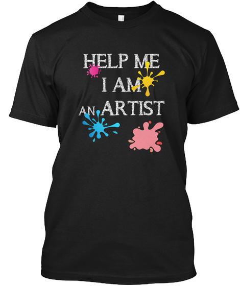 Help Me I Am An Artist Black T-Shirt Front