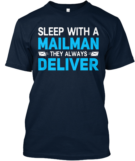 Sleep With A Mailman They Always Deliver New Navy T-Shirt Front