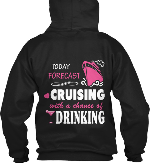 Today Forecast Cruising With A Chance Of Drinking Black T-Shirt Back