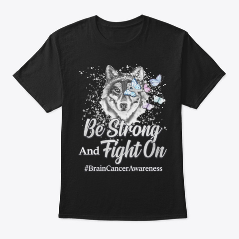 Brain Cancer Awareness Gift Be Strong Black T-Shirt Front