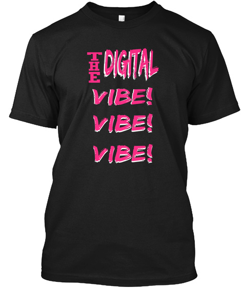 The Digital Vibe! Vibe! Vibe! Black T-Shirt Front