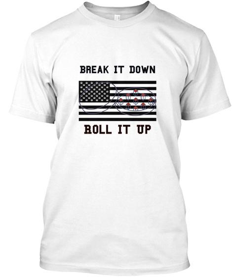 Break It Down Roll It Up White T-Shirt Front