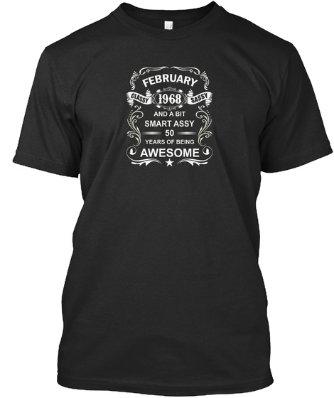 February 1968 Classy Sassy And A Bit Smart Assy 50 Years Of Being Awesome Black T-Shirt Front