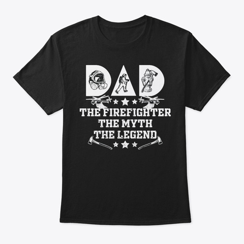 Firefighter Dad The Myth The Legend Black T-Shirt Front