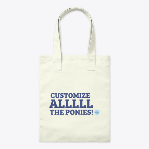 Customize Alll The Ponies   Tote Bag Natural T-Shirt Front
