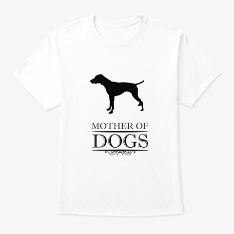 Mother Of  German Shorthaired Pointer White T-Shirt Front
