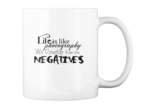 Life Is Like Photography We Develop From The Negatives White T-Shirt Back