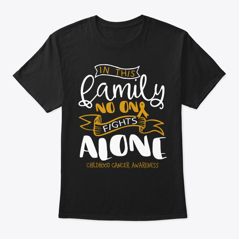Family No Fights Alone Childhood Cancer Black T-Shirt Front