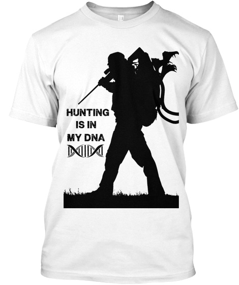 Hunting Is In My Dna White T-Shirt Front