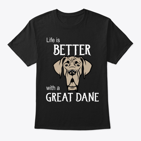 Life Is Better With A Great Dane Black T-Shirt Front