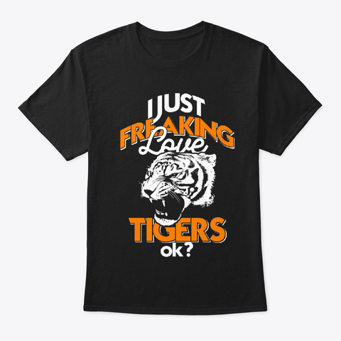 I Just Freaking Love Tigers Black T-Shirt Front