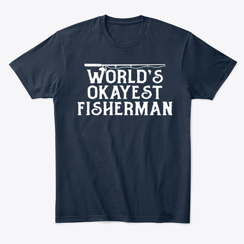 Worlds Okayest Fisherman Gift For Dad New Navy T-Shirt Front