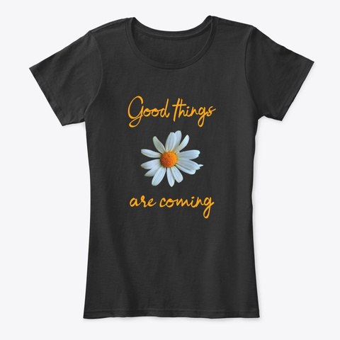 Good Things Are Coming Flower Black T-Shirt Front