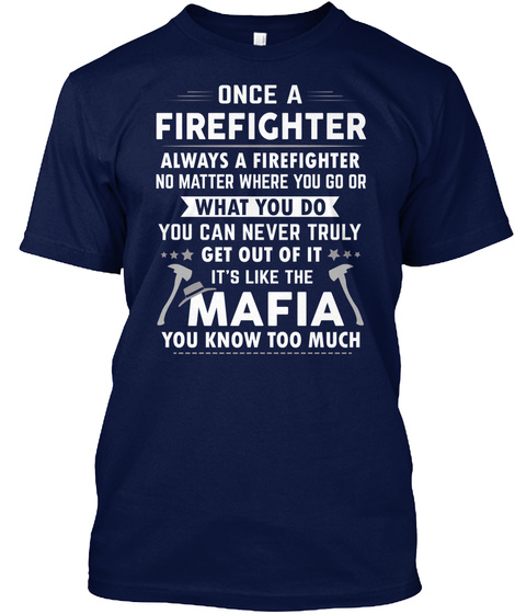 Firefighter Are Like Mafia Navy T-Shirt Front