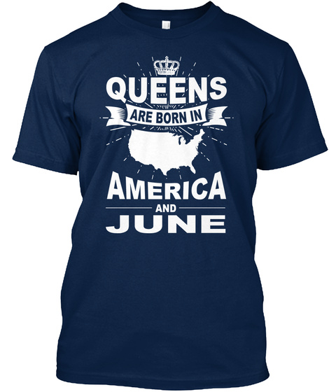 Queens Are Born In America And June Navy T-Shirt Front