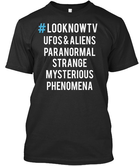 Looknowtv Ufos & Aliens Paranormal Strange Mysterious Phenomena Black T-Shirt Front