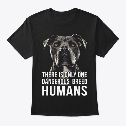 There Is Only One Dangerous Breed Humans Black T-Shirt Front