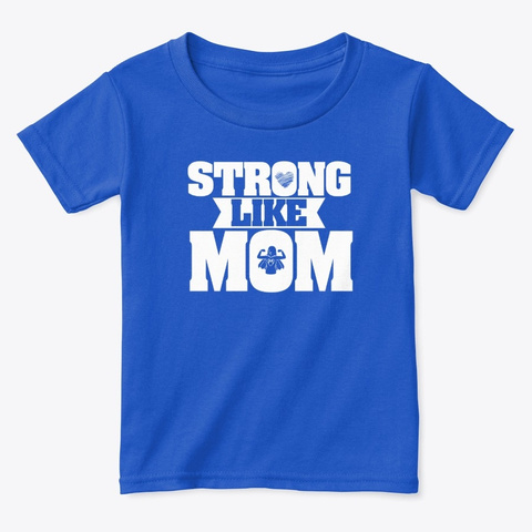 Strong Like Mom   Mother Appreciation Royal  T-Shirt Front