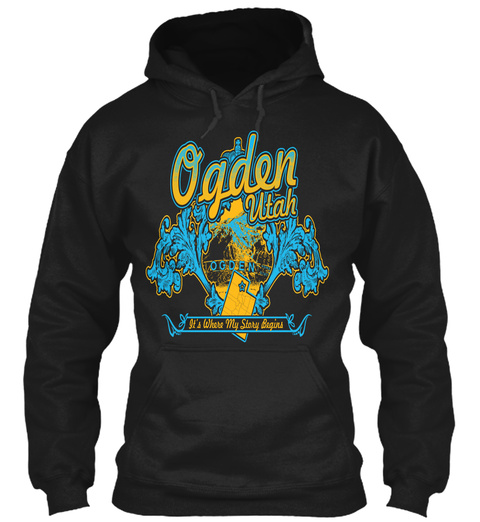Ogden Utah It's Where My Story Begins Ogden Black Sweatshirt Front