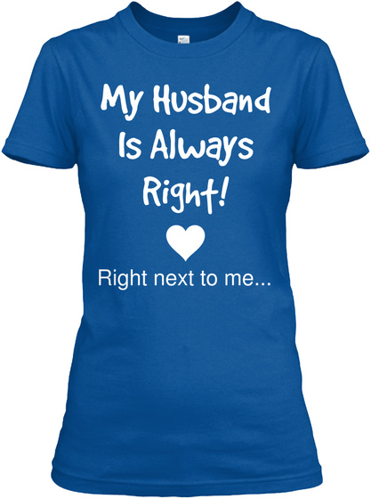 My Husband Is Always Right Right Next To Me Royal T-Shirt Front